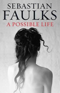 Post image for Review : A Possible Life by Sebastian Faulks