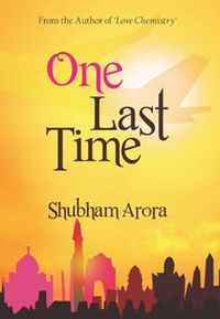 Post image for Review : One Last Time by Shubham Arora