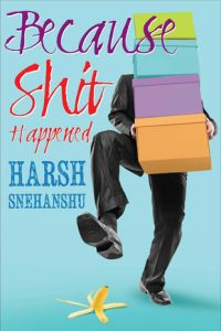 Post image for Review: Because Shit Happened by Harsh Snehanshu