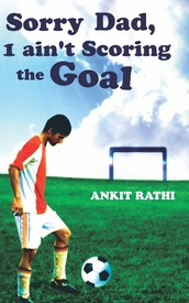 Post image for Review: Sorry Dad I ain't scoring the goal by Ankit Rathi