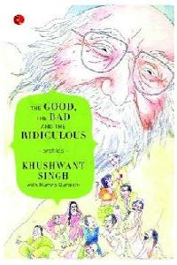 Review: The Good, the Bad and the Ridiculous by Khushwant Singh with Humra Quraishi