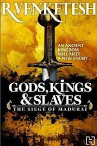 Review: Gods, Kings and Slaves: The Siege of Madurai by R. Venketesh