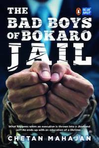 The Bad Boys of Bokaro Jail by Chetan Mahajan