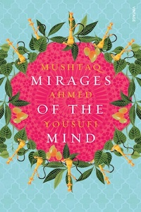 Mirages of the Mind by Mushtaq Ahmed Yousufi