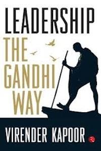 Leadership: The Gandhi Way by Virender Kapoor