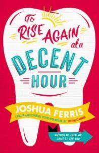 o Rise Again at a Decent Hour by Joshua Ferris