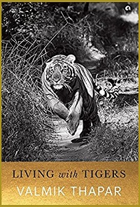 Post image for Book Review: Living With Tigers by Valmik Thapar